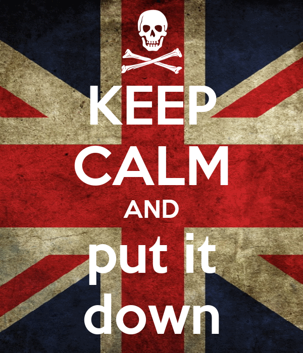 KEEP CALM AND put it down