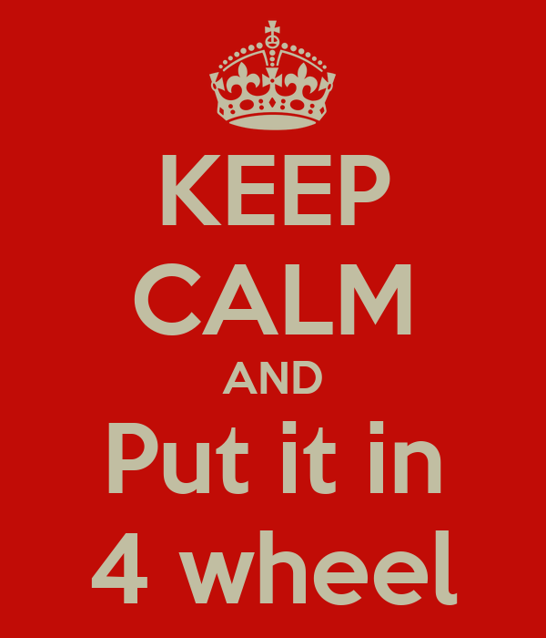 KEEP CALM AND Put it in 4 wheel