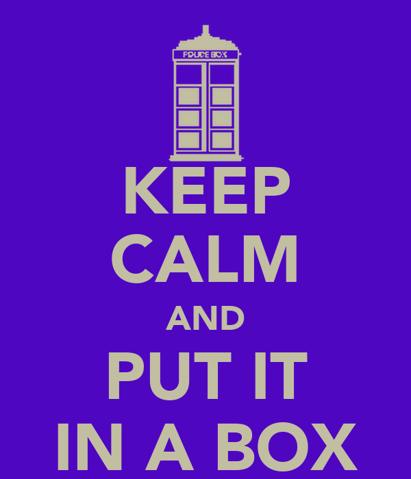 KEEP CALM AND PUT IT IN A BOX
