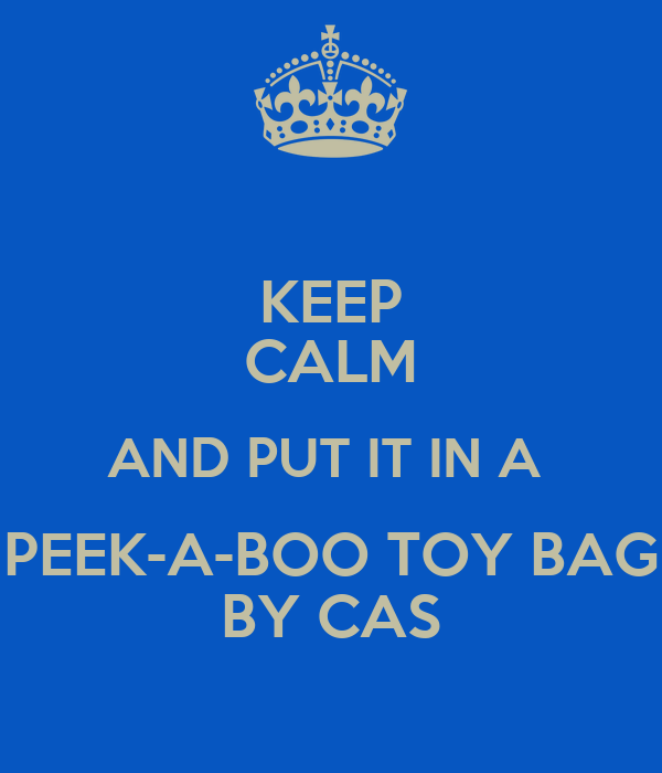 KEEP CALM AND PUT IT IN A  PEEK-A-BOO TOY BAG BY CAS