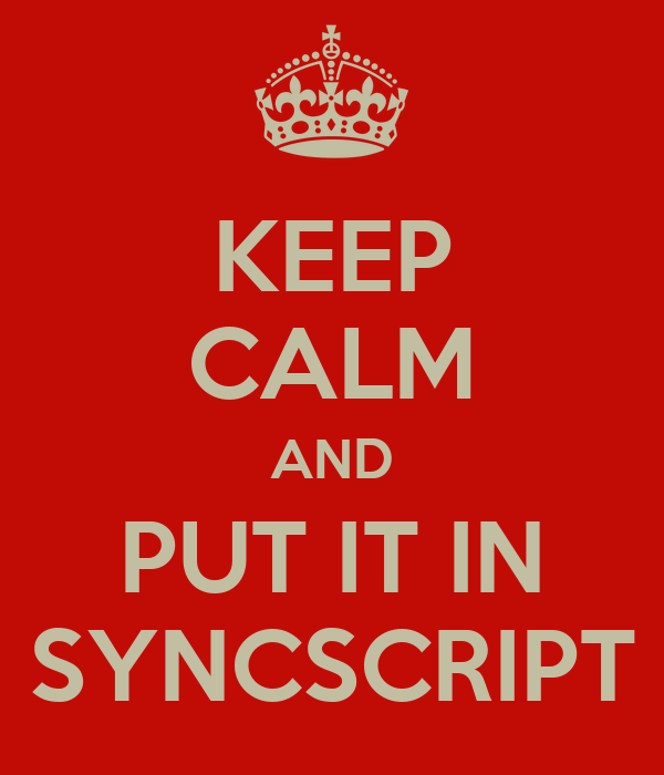 KEEP CALM AND PUT IT IN SYNCSCRIPT