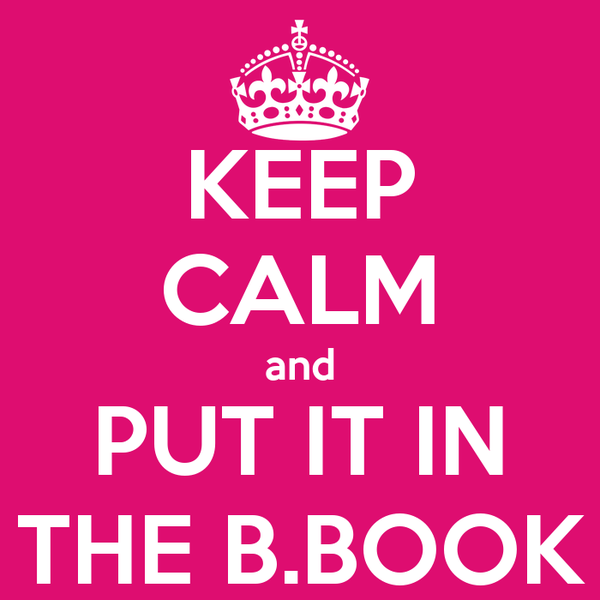 KEEP CALM and PUT IT IN THE B.BOOK