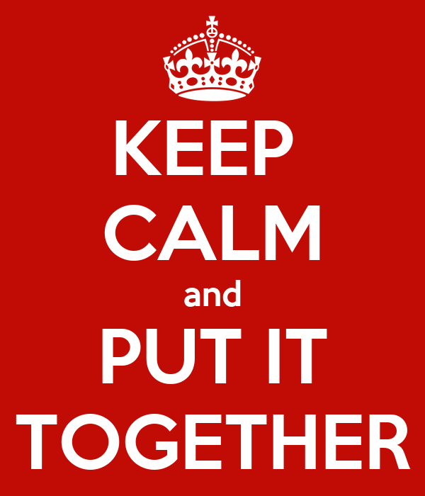 KEEP  CALM and PUT IT TOGETHER