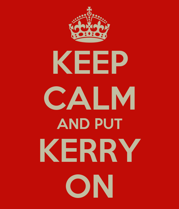 KEEP CALM AND PUT KERRY ON