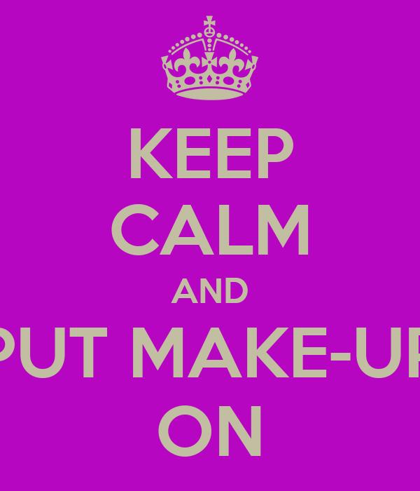 KEEP CALM AND PUT MAKE-UP ON