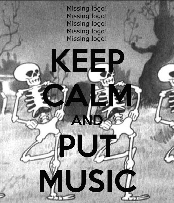 KEEP CALM AND PUT MUSIC