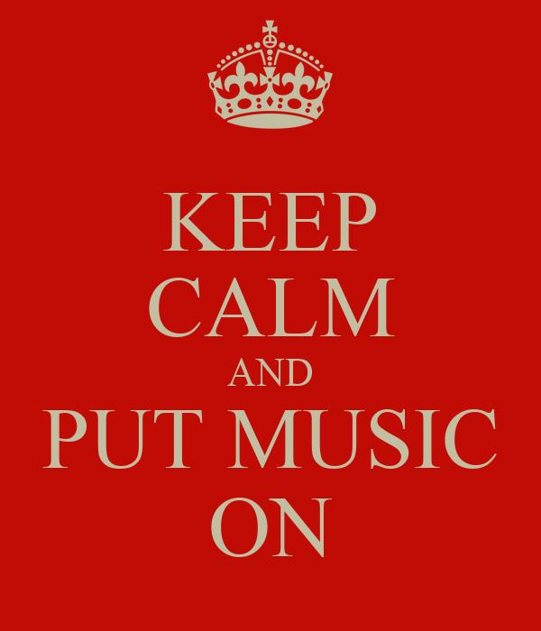 KEEP CALM AND PUT MUSIC ON