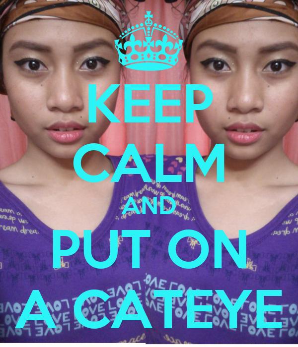 KEEP CALM AND PUT ON A CATEYE