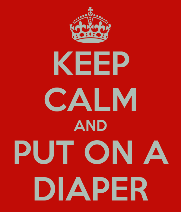 KEEP CALM AND PUT ON A DIAPER