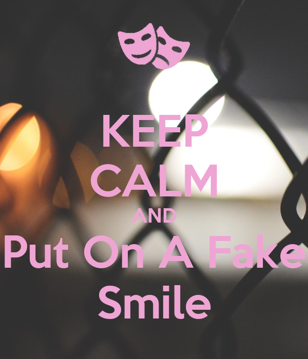 KEEP CALM AND Put On A Fake Smile