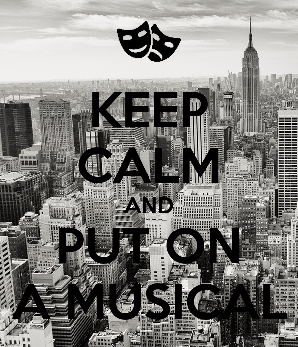 KEEP CALM AND PUT ON A MUSICAL