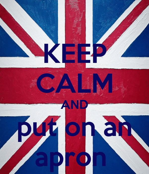 KEEP CALM AND put on an apron