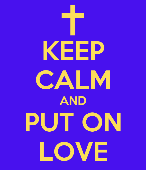 KEEP CALM AND PUT ON LOVE