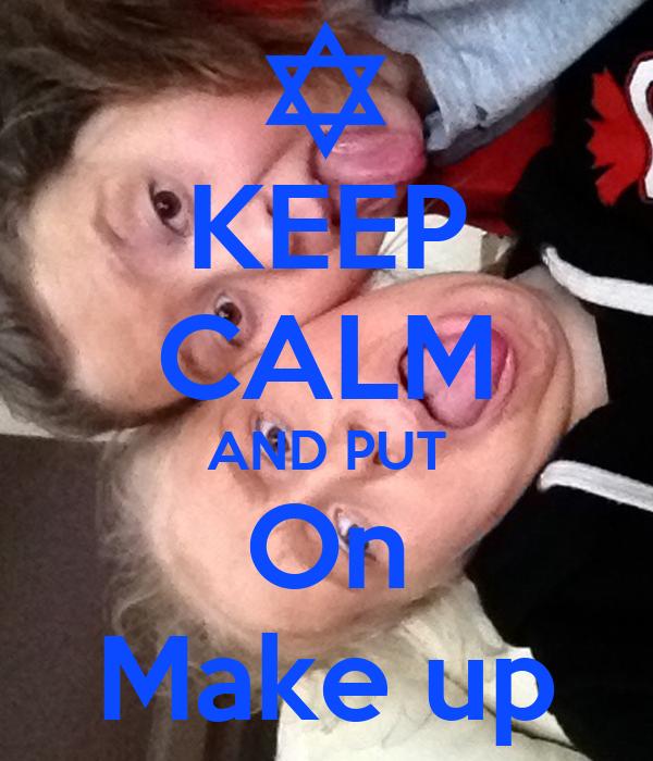KEEP CALM AND PUT On Make up