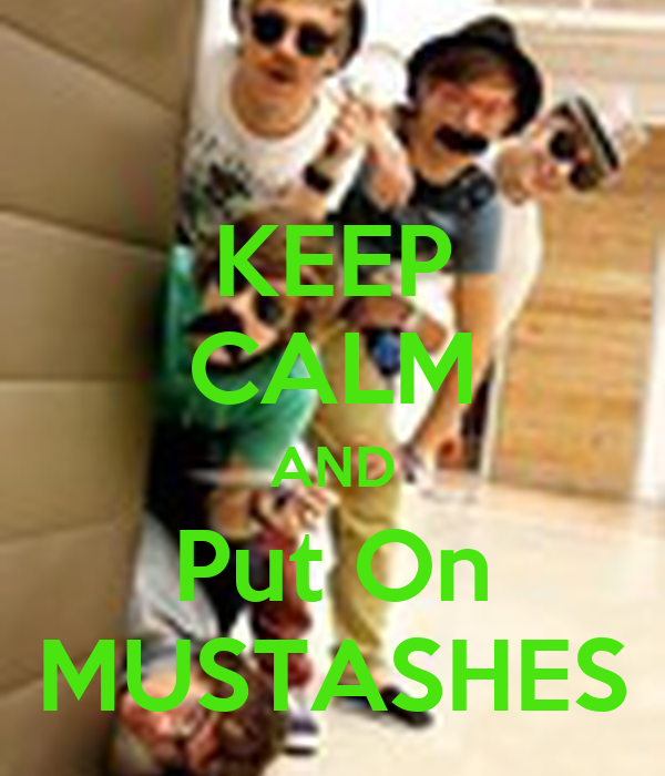 KEEP CALM AND Put On MUSTASHES