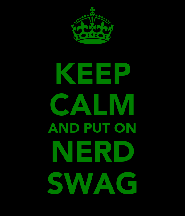 KEEP CALM AND PUT ON NERD SWAG