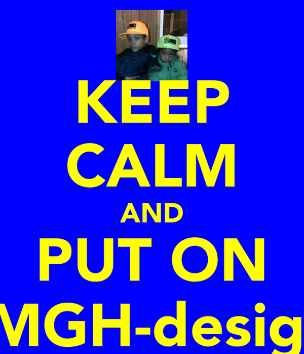 KEEP CALM AND PUT ON OMGH-designs