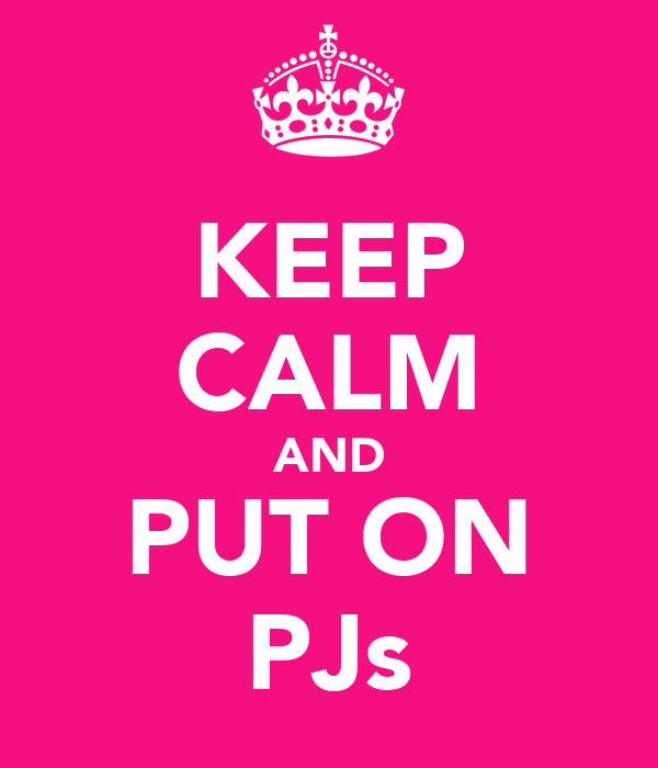 KEEP CALM AND PUT ON PJs