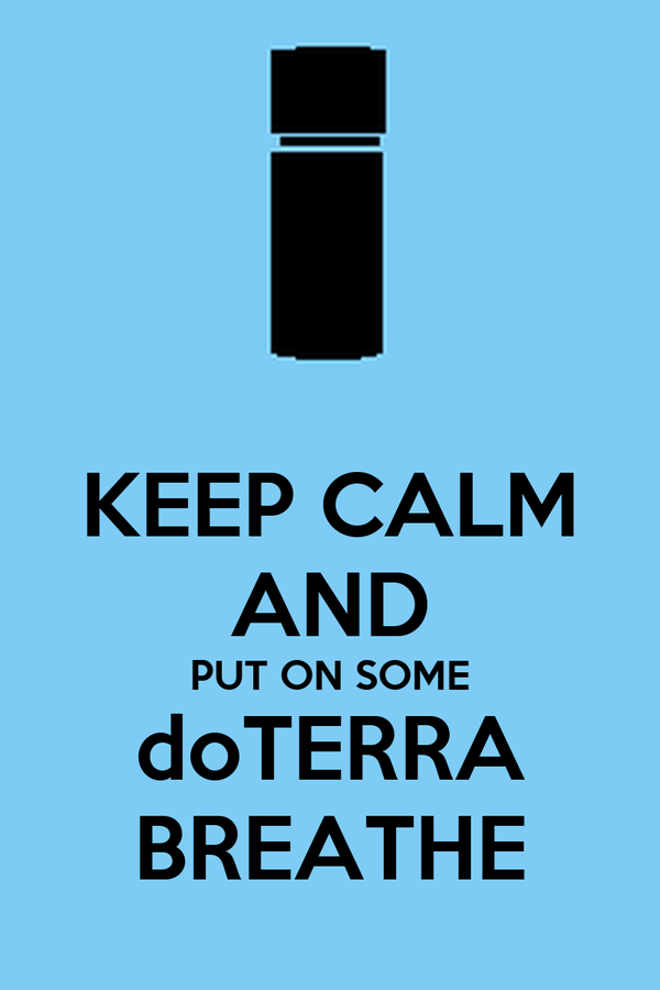 KEEP CALM AND PUT ON SOME doTERRA BREATHE