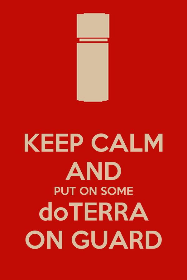 KEEP CALM AND PUT ON SOME doTERRA ON GUARD