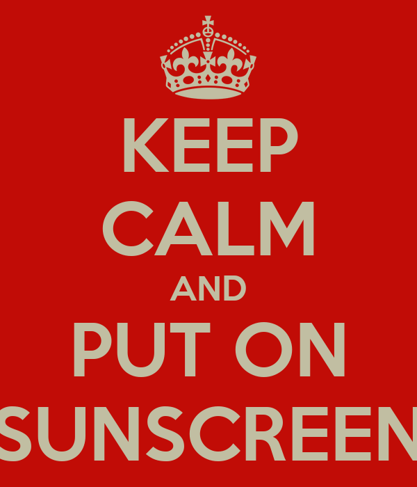 KEEP CALM AND PUT ON SUNSCREEN