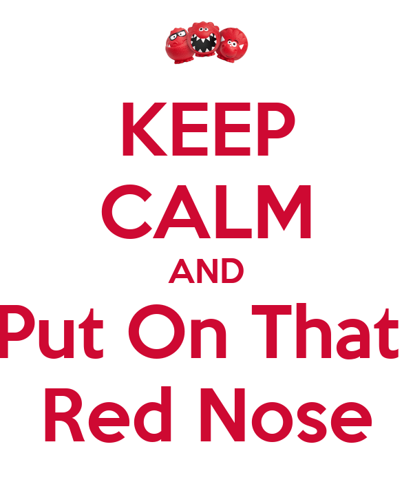 KEEP CALM AND Put On That  Red Nose