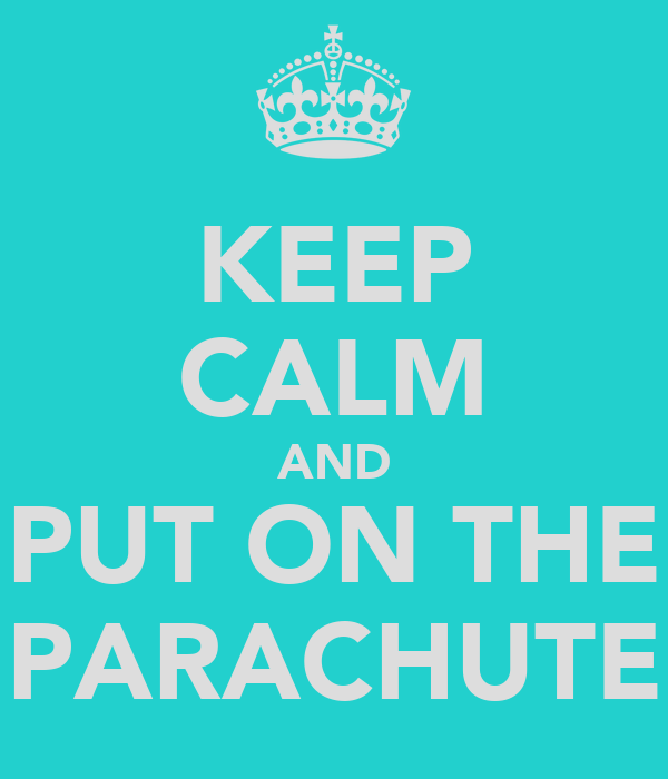 KEEP CALM AND PUT ON THE PARACHUTE
