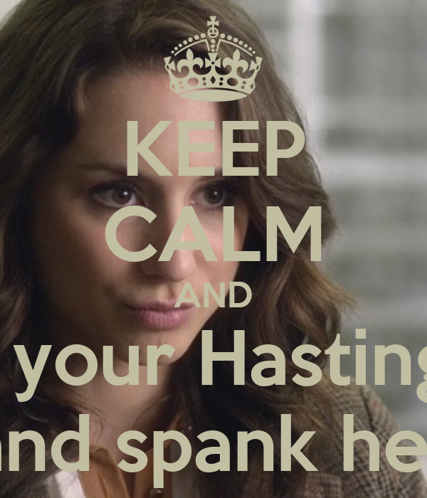 KEEP CALM AND Put on your Hastings face and spank her