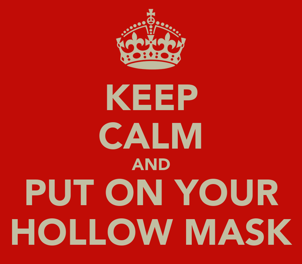 KEEP CALM AND PUT ON YOUR HOLLOW MASK
