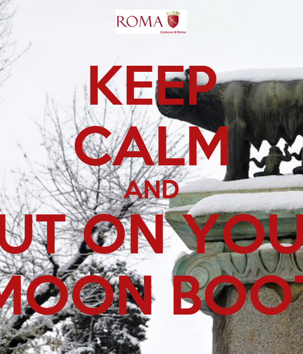 KEEP CALM AND PUT ON YOUR MOON BOOT