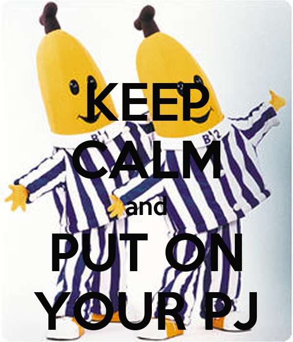 KEEP CALM and PUT ON YOUR PJ