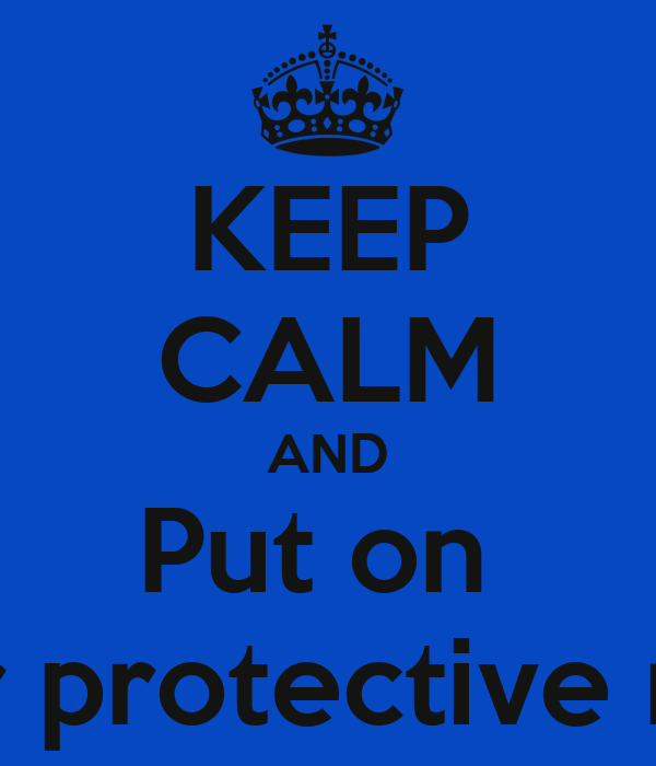 KEEP CALM AND Put on  Your protective mask