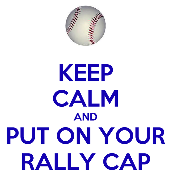 KEEP CALM AND PUT ON YOUR RALLY CAP