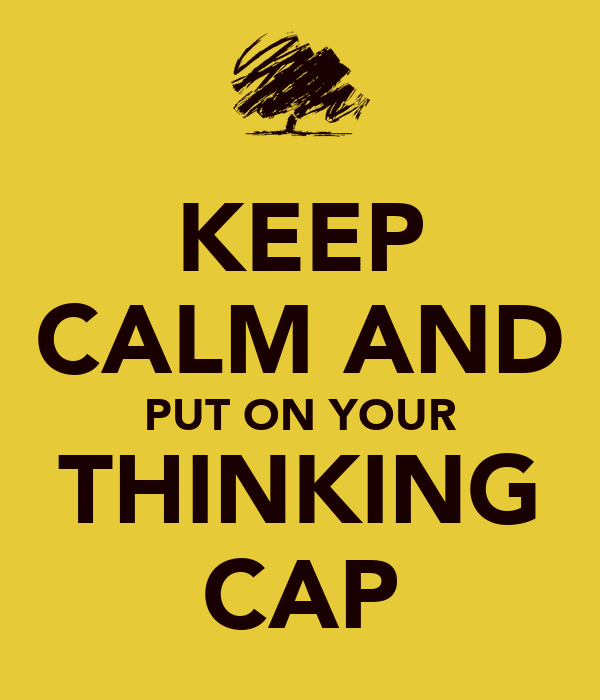 KEEP CALM AND PUT ON YOUR THINKING CAP