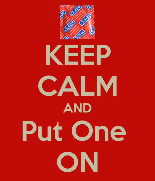KEEP CALM AND Put One  ON