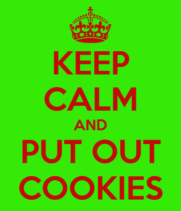 KEEP CALM AND PUT OUT COOKIES