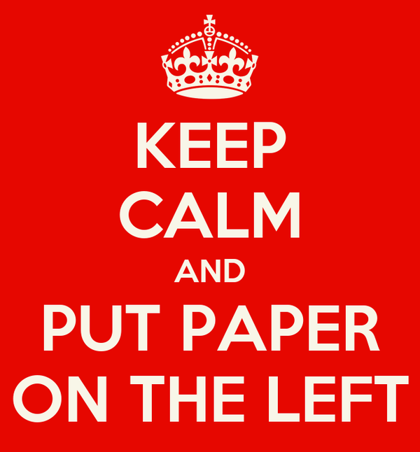 KEEP CALM AND PUT PAPER ON THE LEFT