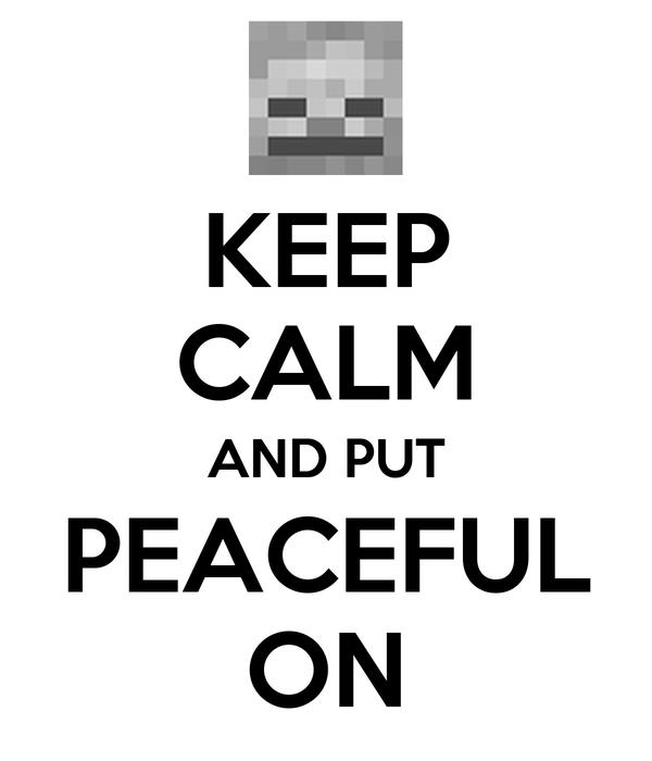KEEP CALM AND PUT PEACEFUL ON