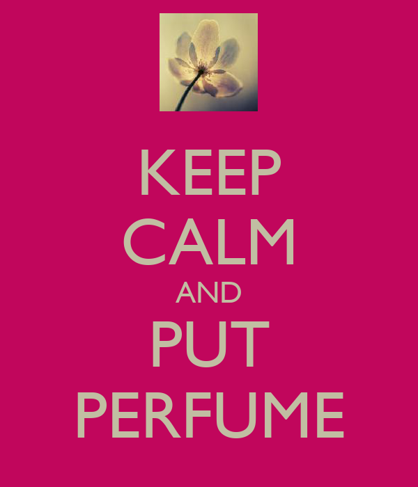 KEEP CALM AND PUT PERFUME