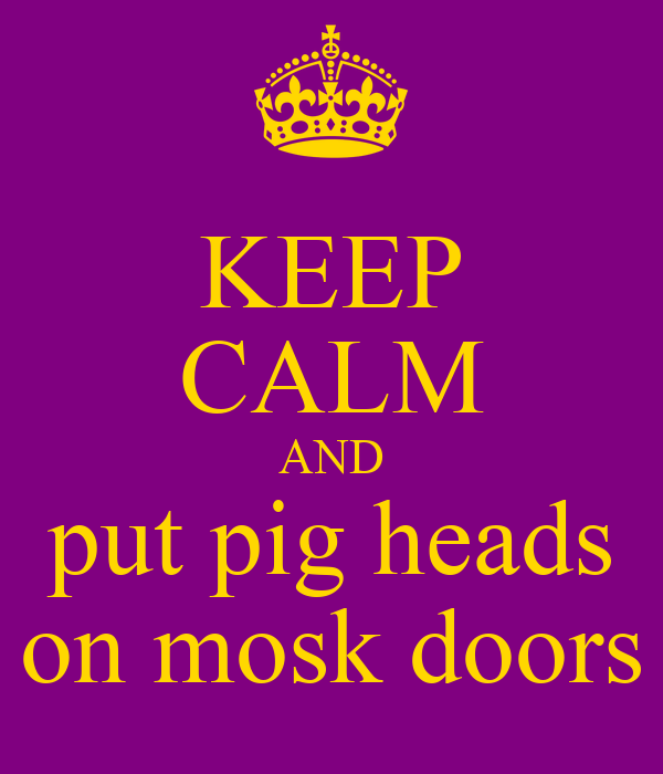 KEEP CALM AND put pig heads on mosk doors
