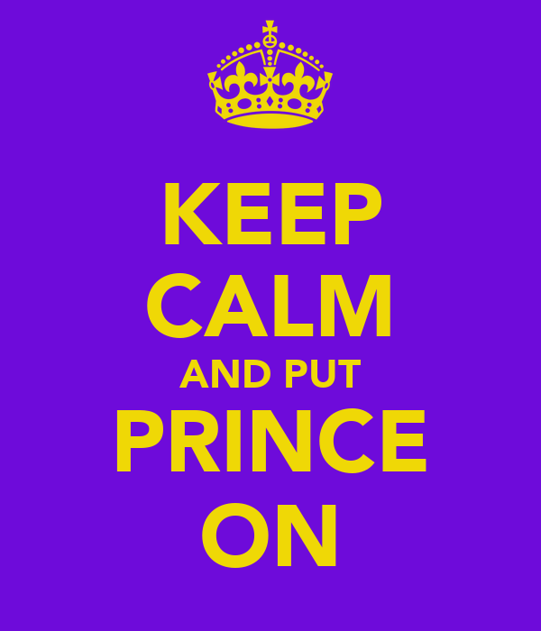 KEEP CALM AND PUT PRINCE ON