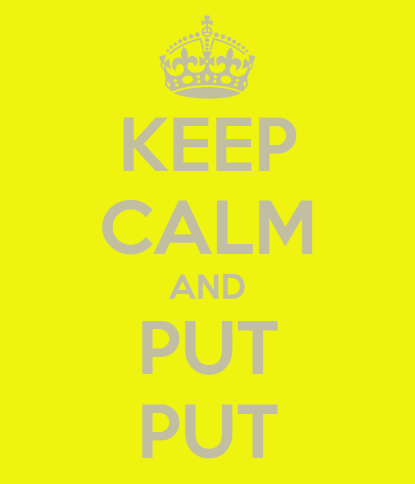 KEEP CALM AND PUT PUT