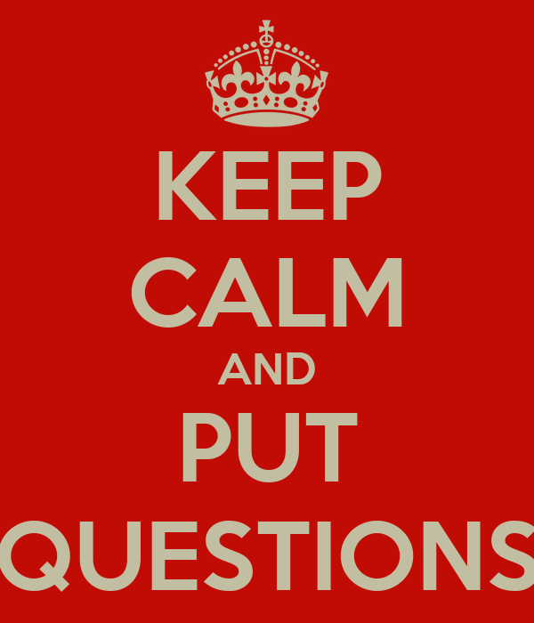 KEEP CALM AND PUT QUESTIONS