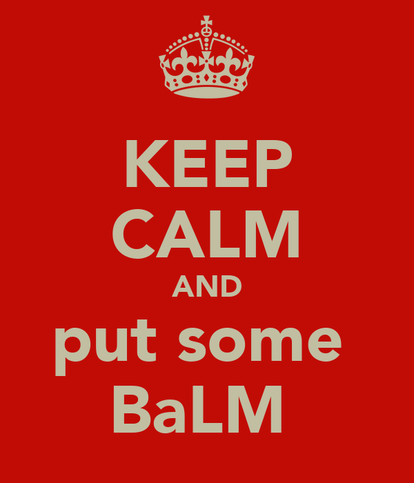 KEEP CALM AND put some  BaLM