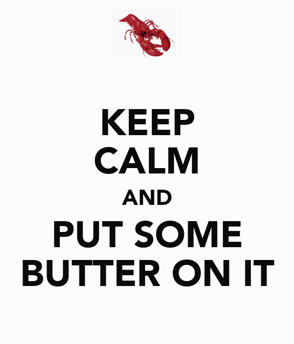 KEEP CALM AND PUT SOME BUTTER ON IT