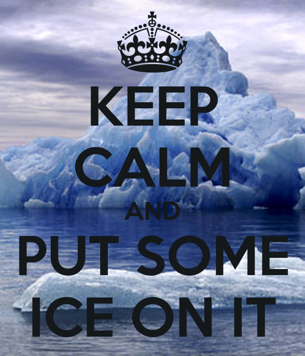 KEEP CALM AND PUT SOME ICE ON IT