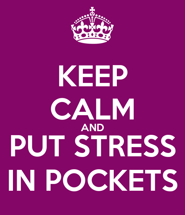KEEP CALM AND PUT STRESS IN POCKETS