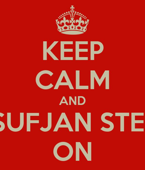 KEEP CALM AND PUT SUFJAN STEVENS ON