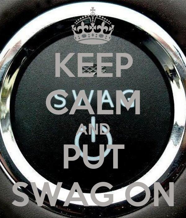 KEEP CALM AND PUT SWAG ON