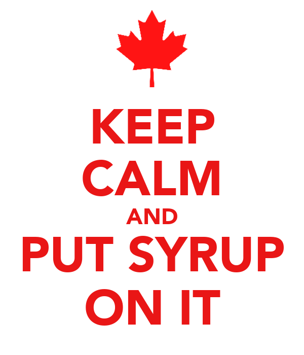 KEEP CALM AND PUT SYRUP ON IT